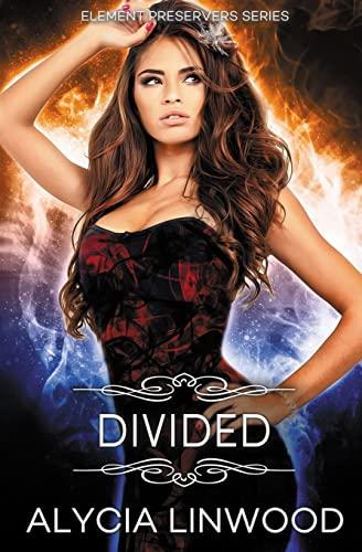 Divided (Element Preservers) (Volume 3): Linwood, Alycia