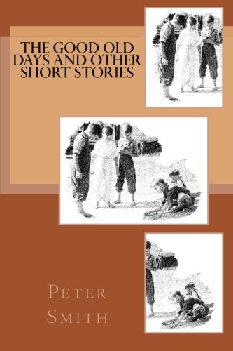 The Good Old Days and other Short Stories: Peter Smith