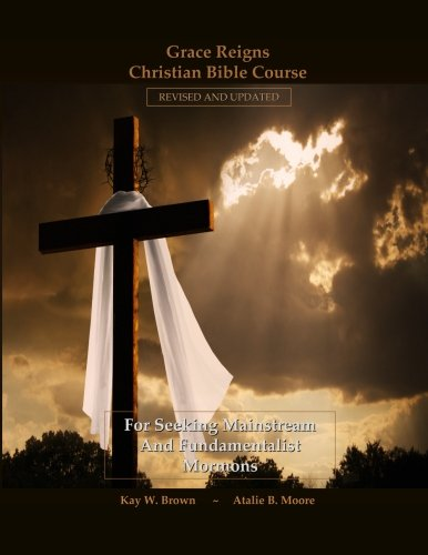 Grace Reigns Christian Bible Course: For Seeking Mainstream and Fundamentalist Mormons (Born Again ...
