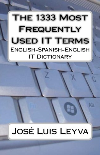 The 1333 Most Frequently Used IT Terms: English-Spanish-English IT Dictionary - Diccionario de ...