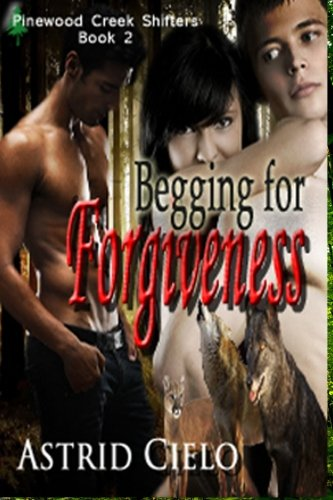 9781492192466: Begging for Forgiveness (Pinewood Creek Shifters)