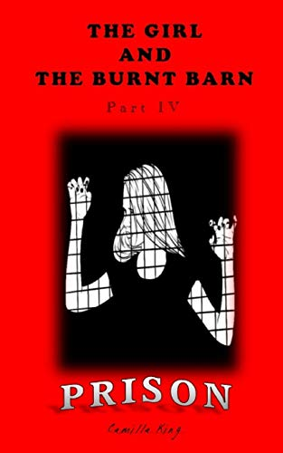 9781492192756: The Girl and the Burnt Barn: Prison (Volume 4)