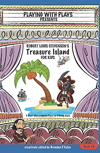 9781492194033: Robert Louis Stevenson's Treasure Island for Kids: 3 Short Melodramatic Plays for 3 Group Sizes: Volume 9