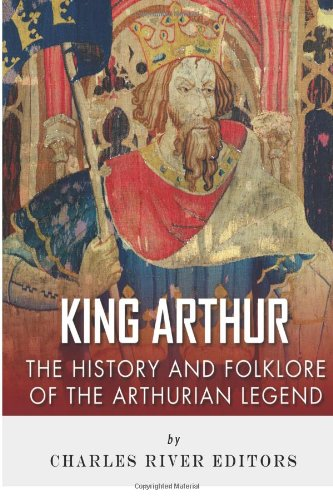 9781492194507: King Arthur: The History and Folklore of the Arthurian Legend