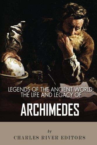 9781492195276: Legends of the Ancient World: The Life and Legacy of Archimedes