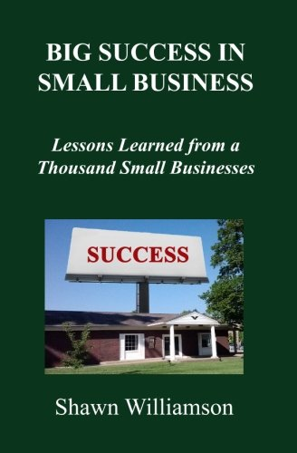 9781492195511: Big Success in Small Business: Lessons Learned from a Thousand Small Businesses