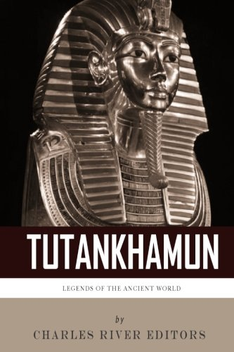 9781492197591: Legends of the Ancient World: The Life and Legacy of King Tutankhamun