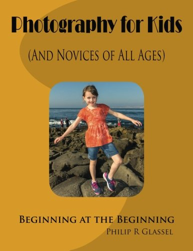 Photography for Kids : Beginning at the Beginning 9781492202684 Photography for Kids outlines the principles of photography, guiding the uninitiated as they discover the joys of the medium. This book