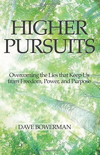 Higher Pursuits: Overcoming the Lies that Keep Us from Freedom, Power, and Purpose: Bowerman, Dave