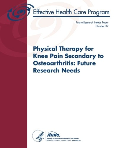 9781492204848: Physical Therapy for Knee Pain Secondary to Osteoarthritis: Future Research Needs: Future Research Needs Paper Number 37