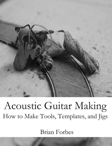 9781492206446: Acoustic Guitar Making: How to make Tools, Templates, and Jigs