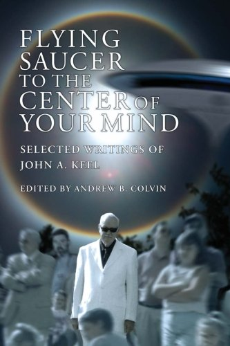 9781492206606: Flying Saucer to the Center of Your Mind: Selected Writings of John A. Keel