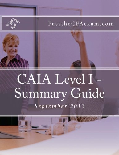 9781492206910: CAIA Level I - Summary Guide: Like Cliff's Notes for the CAIA exam!