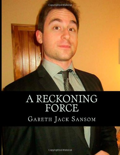 9781492208983: A Reckoning Force by Gareth Jack Sansom: 'White Republicanism' and 'Ethnic Rationalism' in Australia