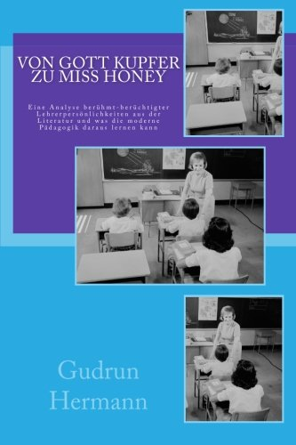 9781492209683: Von Gott Kupfer zu Miss Honey: Eine Analyse ber�hmt-ber�chtigter Lehrerpers�nlichkeiten aus der Literatur und was die moderne P�dagogik daraus lernen kann