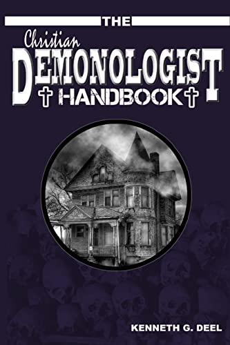 The Christian Demonologist Handbook [Volume One]: Diagnosing and Solving Demonic Hauntings: Deel, ...