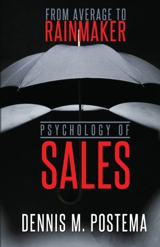 9781492210924: Psychology of Sales : From Average to Rainmaker: Using the power of psychology to increase sales