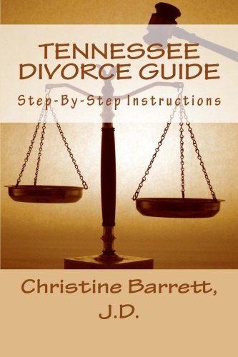 TENNESSEE DIVORCE Guide: Step-By-Step Instructions: Christine Barrett J.D.