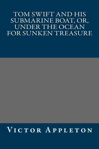 9781492212911: Tom Swift and His Submarine Boat, or, under the Ocean for Sunken Treasure