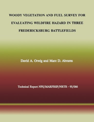 9781492213499: Woody Vegetation and Fuel Survey for Evaluating Wildfire Hazard in Three Fredericksburg Battlefields (Technical Report NPS/MARFRSP/NRTR- 95/066)