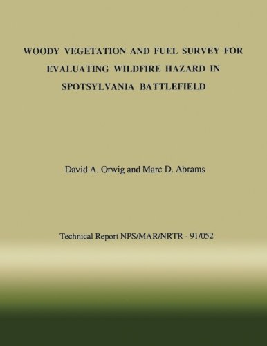 9781492213543: Woody Vegetation and Fuel Survey for Evaluating Wildfire Hazard in Spotsylvania Battlefield (Technical Report NPS/MAR/NRTR- 91/052)