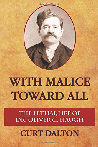 9781492215608: With Malice Toward All: The Lethal Life of Dr. Oliver C. Haugh
