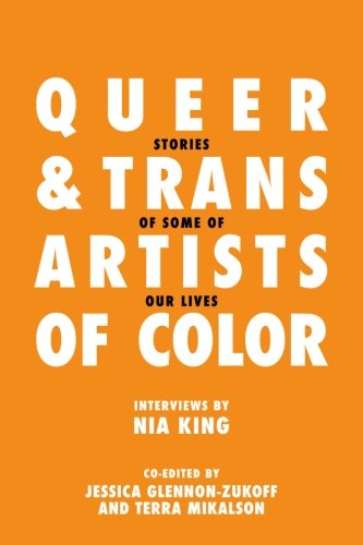 Queer and Trans Artists of Color: Stories of Some of Our Lives: King, Nia
