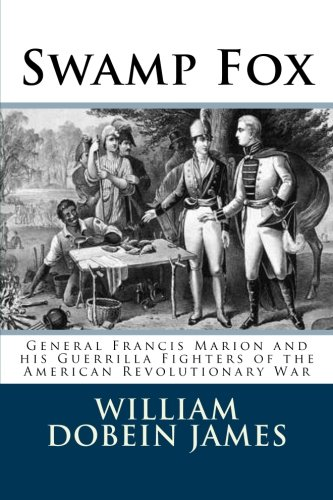 9781492217664: Swamp Fox: General Francis Marion and his Guerrilla Fighters of the American Revolutionary War