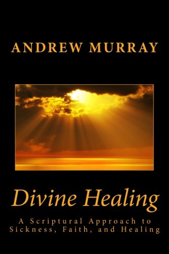 9781492218944: Divine Healing: A Scriptural Approach to Sickness, Faith, and Healing
