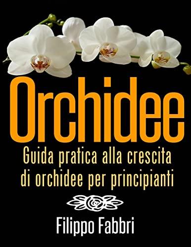 9781492220251: Orchidee. Guida pratica alla crescita di orchidee per principianti.