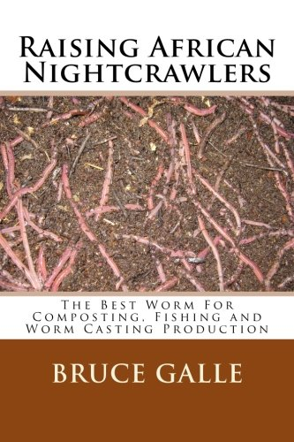 9781492221302: Raising African Nightcrawlers: The Best Worm For Composting, Fishing and Worm Casting Production