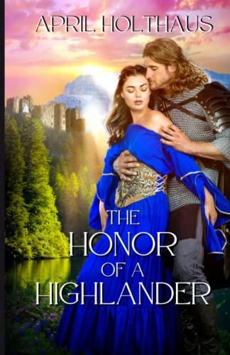 The Honor of a Highlander: A Novella: Holthaus, April K