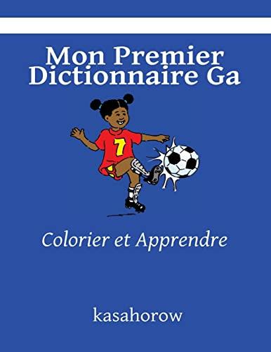 9781492222477: Mon Premier Dictionnaire Ga: Colorier et Apprendre (kasahorow Français Ga) (French and Ga Edition)