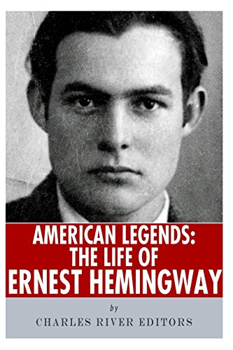 American Legends: The Life of Ernest Hemingway: Charles River Editors
