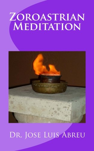 Zoroastrian Meditation: Abreu, Dr. Jose