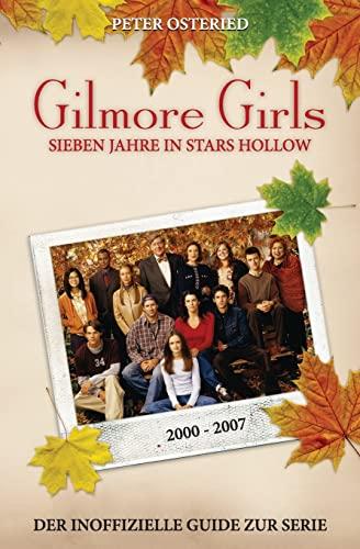 9781492226093: Gilmore Girls: Sieben Jahre in Stars Hollow - Der inoffizielle Guide zur Serie (German Edition)