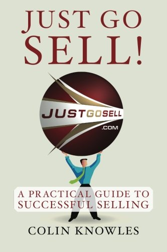 9781492227915: Just Go Sell!: A Practical Guide to Successful Selling