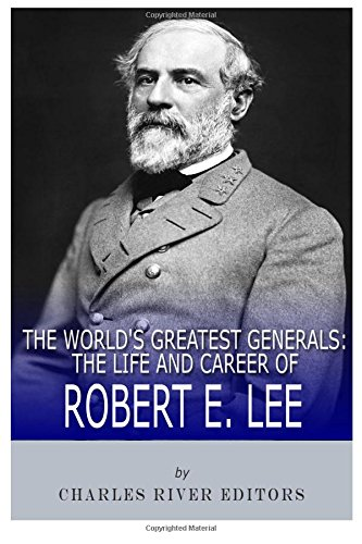 9781492228325: The World's Greatest Generals: The Life and Career of Robert E. Lee