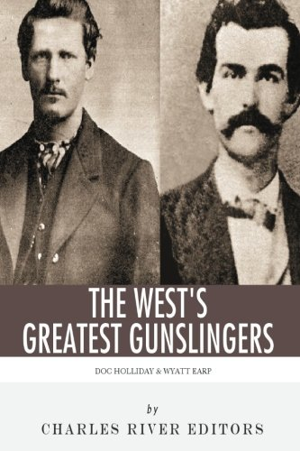 9781492229599: Wyatt Earp & Doc Holliday: The West's Greatest Gunslingers