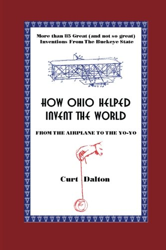 9781492233220: How Ohio Helped Invent the World: From the Airplane to the Yo-Yo