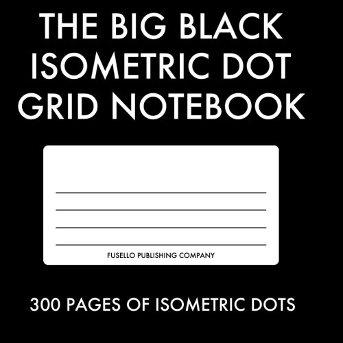 9781492233565: The Big Black Isometric Dot Grid Notebook: 300 Pages of clean Isometric Dot Grids! Printed in light grey for designers!
