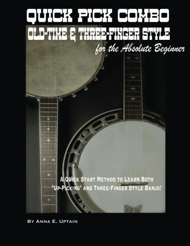 Quick Pick Combo: Old-Time and Three-Finger Banjo for the Absolute Beginner: A Quick Start Method ...