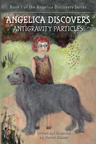 9781492238775: ANGELICA Discovers ANTIGRAVITY PARTICLES: Book 1 of the Angelica Discovers Series (Volume 1)