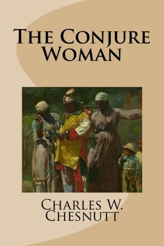The Conjure Woman: Chesnutt, Charles W.