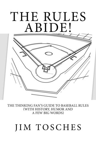 9781492241751: The Rules Abide: The Thinking Fan's Guide to Baseball Rules (With History, Humor and a Few Big Words)