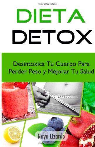 9781492242734: Dieta Detox: Descubre Como Desintoxicar Tu Cuerpo Para Perder Peso Rapido y Mejorar Tu Salud (Spanish Edition)
