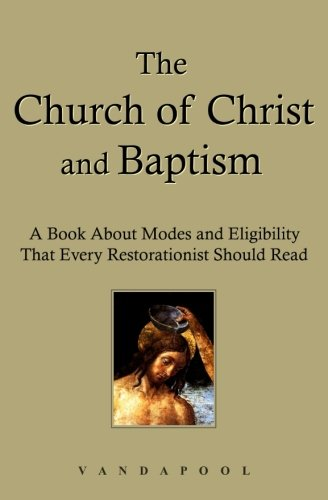 9781492244189: The Church of Christ and Baptism: A Book About Modes and Eligibility That Every Restorationist Should Read