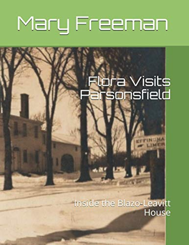 9781492245148: Flora Visits Parsonsfield: Inside the Blazo-Leavitt House (Complete Works of Mary Freeman: Poetry)