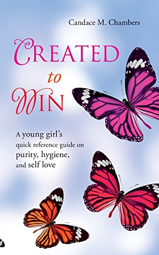 Created to Win: A young girl's quick reference guide on purity, hygiene, and self love: ...