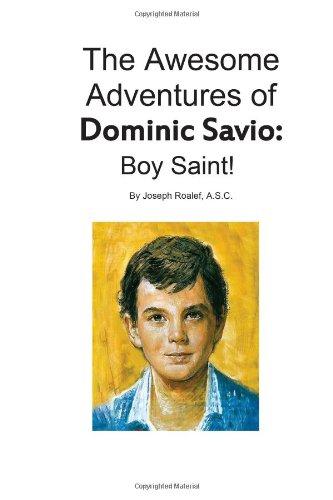 The Awesome Adventures of Dominic Savio: Boy Saint!: Joseph E. Roalef A.S.C.